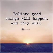 Believe good things